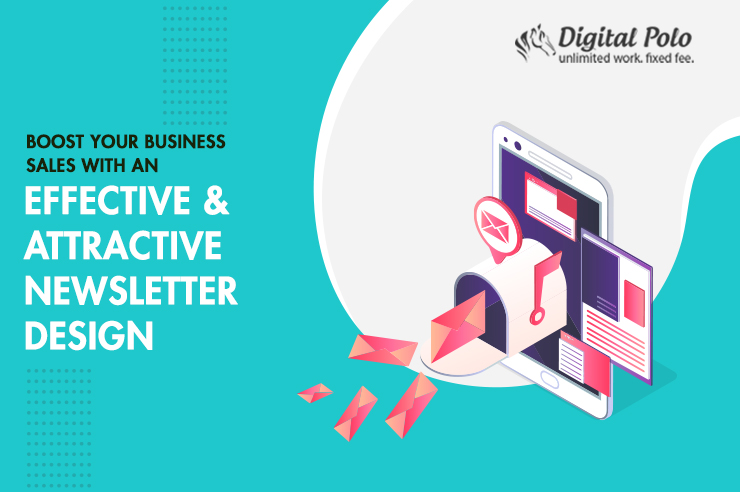 Boost Your Business Sales with an Effective & Attractive Newsletter Design