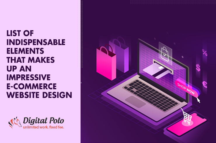 List of Indispensable Elements that Makes up An Impressive E-Commerce Website Design